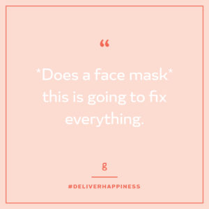 "Light pink background with text that says, ""*Does a face mask* this is going to fix everything."""